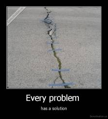 Every problem  - has a solution
