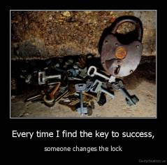 Every time I find the key to success, - someone changes the lock