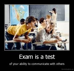 Exam is a test - of your ability to communicate with others
