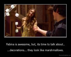 Fabina is awesome, but, its time to talk about.. - ...decorations... they look like marshmallows.