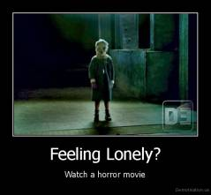 Feeling Lonely? - Watch a horror movie