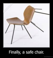 Finally, a safe chair. -