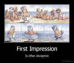 First Impression - Is often deceptive