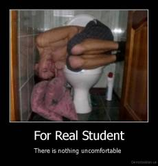 For Real Student - There is nothing uncomfortable