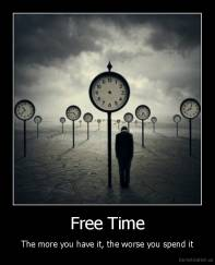 Free Time - The more you have it, the worse you spend it