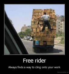 Free rider - Always finds a way to cling onto your work