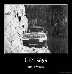 GPS says - Turn left now!