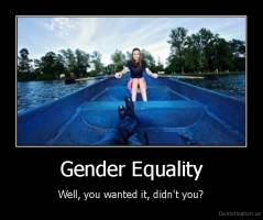 Gender Equality - Well, you wanted it, didn't you?