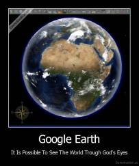 Google Earth - It Is Possible To See The World Trough God's Eyes