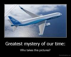 Greatest mystery of our time: - Who takes this pictures?