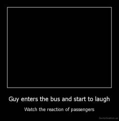 Guy enters the bus and start to laugh - Watch the reaction of passengers