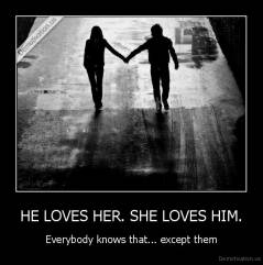 HE LOVES HER. SHE LOVES HIM. - Everybody knows that... except them