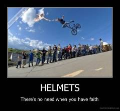 HELMETS - There's no need when you have faith