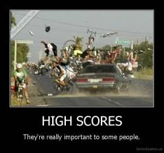HIGH SCORES - They're really important to some people.