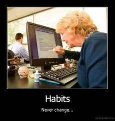 Habits - Never change...