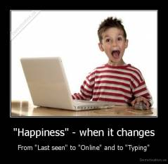 """Happiness"" - when it changes - From ""Last seen"" to ""Online"" and to ""Typing"""
