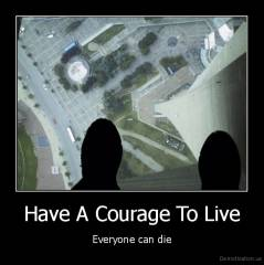 Have A Courage To Live - Everyone can die