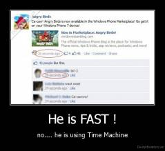 He is FAST ! - no.... he is using Time Machine