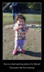 Here is a heart warming picture of a little girl - That saved a fish from drowning