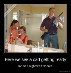 Here we see a dad getting ready - For his daughter's first date.