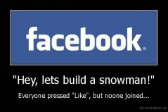 """Hey, lets build a snowman!"" - Everyone pressed ""Like"", but noone joined..."