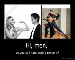 Hi, men,  - do you still hate beeing romanic?