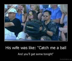 "His wife was like: ""Catch me a ball - And you'll get some tonight"""
