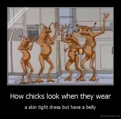 How chicks look when they wear - a skin tight dress but have a belly