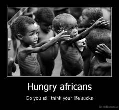 Hungry africans - Do you still think your life sucks