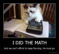 I DID THE MATH - And we can't afford to keep the dog. He must go