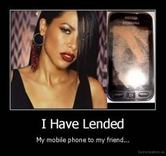 I Have Lended - My mobile phone to my friend...