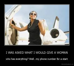 I WAS ASKED WHAT I WOULD GIVE A WOMAN - who has everything? Well…my phone number for a start