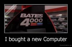 I bought a new Computer -