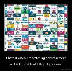 I hate it when I'm watching advertisement - And in the middle of it they play a movie