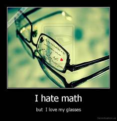 I hate math - but  I love my glasses