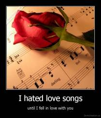 I hated love songs - until I fell in love with you