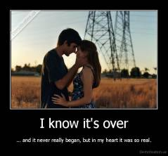 I know it's over - ... and it never really began, but in my heart it was so real.
