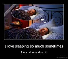 I love sleeping so much sometimes - I even dream about it