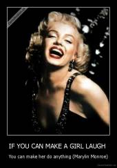 IF YOU CAN MAKE A GIRL LAUGH  - You can make her do anything (Marylin Monroe)