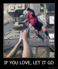 IF YOU LOVE, LET IT GO -