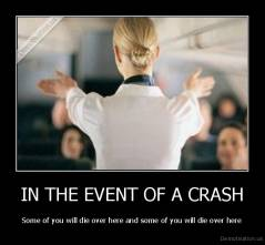 IN THE EVENT OF A CRASH - Some of you will die over here and some of you will die over here
