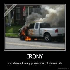 IRONY - sometimes it really pisses you off, doesn't it?