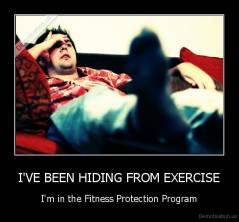I'VE BEEN HIDING FROM EXERCISE - I'm in the Fitness Protection Program