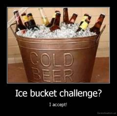 Ice bucket challenge? - I accept!