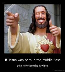 If Jesus was born in the Middle East - then how come he is white