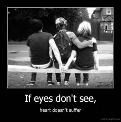 If eyes don't see, - heart doesn't suffer