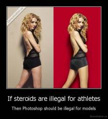 If steroids are illegal for athletes - Then Photoshop should be illegal for models