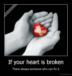 If your heart is broken - There always someone who can fix it