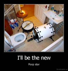 I'll be the new - Poop star