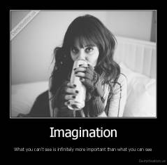 Imagination - What you can't see is infinitely more important than what you can see